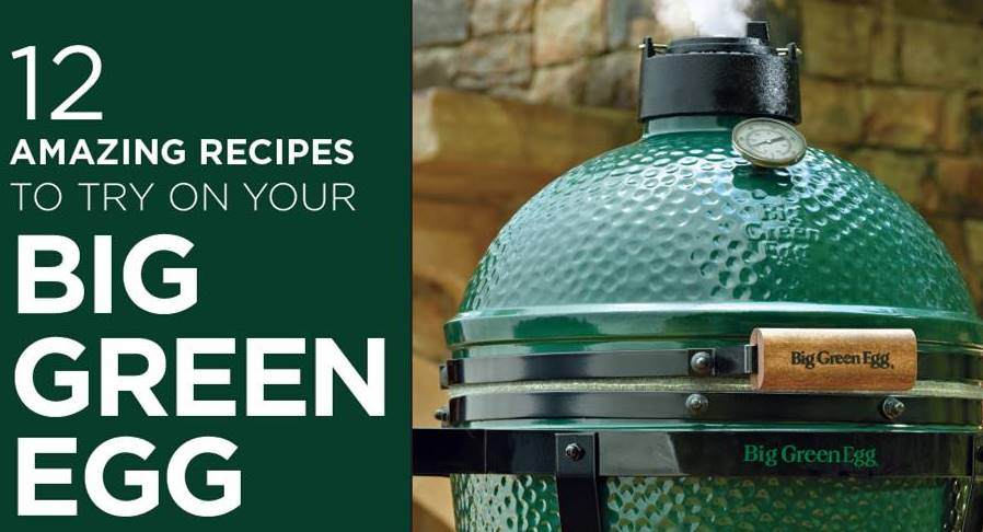 12 Amazing Recipes To Try On Your Big Green Egg